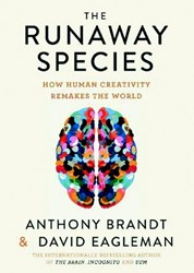 The Runaway Species -How Creativity Remakes the Wor ld Eagleman, David