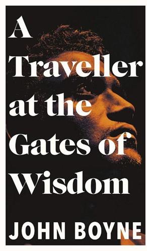 A TRAVELLER AT THE GATES OF WISDOM BOYNE, JOHN