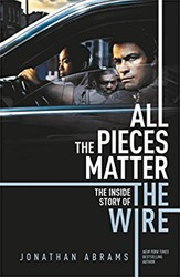 All the Pieces Matter -The Inside Story of The Wire Abrams, Jonathan