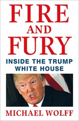 FIRE AND FURY: INSIDE THE TRUMP WHITE HO MICHAEL WOLFF