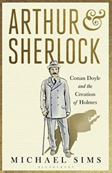 Arthur & Sherlock -Conan Doyle and the Creation o f Holmes Sims, Michael