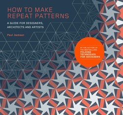 How to Make Repeat Patterns -A Guide for Designers, Archite cts and Artists Jackson, Paul
