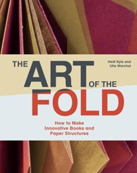 The Art of the Fold -How to Make Innovative Books a nd Paper Structures Kyle, Hedi