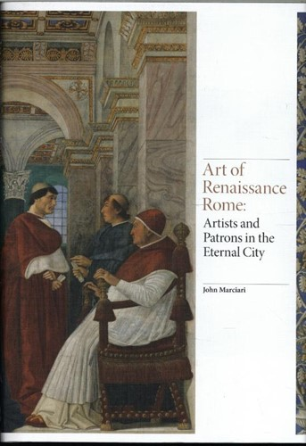 Art of Renaissance Rome -Artists and Patrons in the Ete rnal City Marciari, John