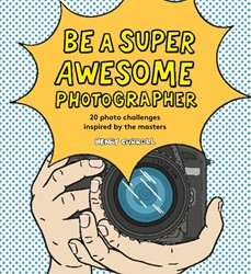 Be a Super Awesome Photographer Carroll, Henry