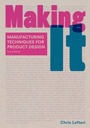 Making It, Third edition -manufacturing Techniques for P roduct Design Lefteri, Chris