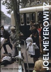 Joel Meyerowitz: Where I Find Myself -A Lifetime Retrospective Westerbeck, Colin