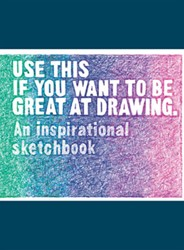 Use This If You Want to Be Great at Draw -An Inspirational Sketchbook Carroll, Henry