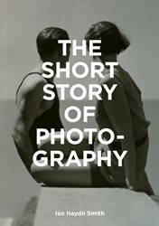 The Short Story of Photography -A Pocket Guide to Key Genres, Works, Themes & Techniques Smith, Ian Haydn
