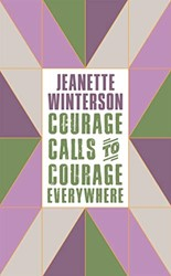 COURAGE CALLS TO COURAGE EVERYWHERE JEANETTE WINTERSON