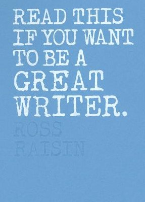 Read This If You Want to Be a Great Writ Raisin, Ross