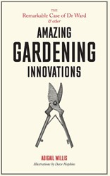 The Remarkable Case of Dr Ward and other -and Other Amazing Garden Innov ations Hopkins, Dave (illustrator)