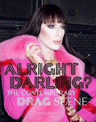Alright Darling? -The Contemporary Drag Scene Bailey, Greg