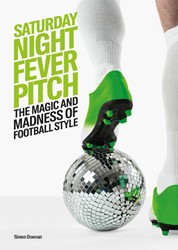 Saturday Night Fever Pitch -the Madness and Magic of Footb all Style Doonan, Simon