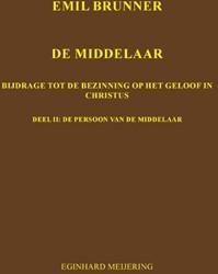 Emil Brunner De Middelaar -Een bijdrage tot de bezinning op een het geloof in Christus Meijering, E.P.