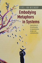 Embodying Metaphors in Systems -explorations in the philosophy of improvisation, design, and Middendorp, Sergej van