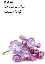 Ik denk dat mijn moeder autisme heeft -Een bundeling van korte verhal en van dochters Koenschot, Anna