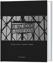 De Nazi moordfabrieken -Chelmno - Belzec - Treblinka - Sobibor Roozeboom, Ton