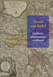 Gelderse plaatsnamen verklaard -Reeks Nederlandse plaatsnamen deel 7 Berkel, Gerald van