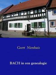 BACH in een genealogie -een Duits familie in muziek; o orsprong in Wechmar - Thuring Nienhuis, Geert