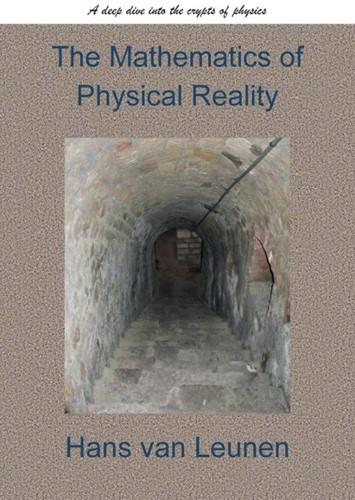 The Mathematics of Physical Reality Van Leunen MSc, Hans