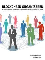 Blockchain Organiseren -Fundamenten voor een nieuwe so ciaaleconomische orde Bessems, Paul