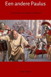 Een andere Paulus -Vervreemd, vervolgd en vermoor d Koster, Koert