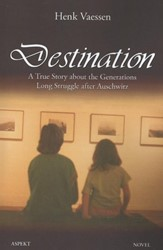 Destination -a true story about the generat ionslong struggle after Auschw Vaessen, Henk