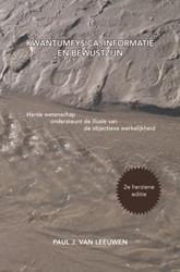 Kwantumfysica, informatie en bewustzijn -harde wetenschap ondersteunt d e illusie van de objectieve we Van Leeuwen, Paul J.