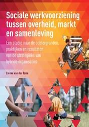 Sociale werkvoorziening tussen overheid, -een studie naar de achtergrond en, praktijken en resultaten v Torre, Lieske van der