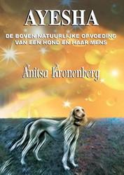 Ayesha -de boven natuurlijke opvoeding van een hond en haar mens Kronenberg, Anitsa