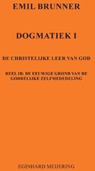 Emil Brunner -Dogmatiek 1b De eeuwige grond van de goddelijke zelfmededeli Meijering, Eginhard