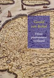 Friese plaatsnamen verklaard -Reeks Nederlandse plaatsnamen deel 11 van Berkel, Gerald