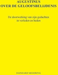 Augustinus over de geloofsbelijdenis -de doorwerking van zijn gedach ten in verleden en heden Meijering, E.P.