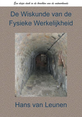 De Wiskunde van de Fysieke Werkelijkheid Van Leunen MSc, Hans