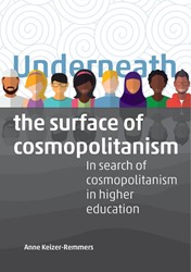 Underneath the Surface of Cosmopolitanis -in search of cosmopolitanism i n higher education Keizer-Remmers, Anne