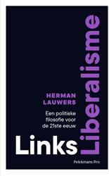 Links-Liberalisme -Een niet-populistisch antwoord op de crisis van de democrati Lauwers, Herman