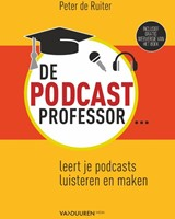 De Podcastprofessor -leert je podcasts luisteren en maken Ruiter, Peter de