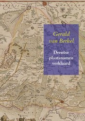 Drentse plaatsnamen verklaard -Reeks Nederlandse plaatsnamen deel 4 Berkel, Gerald van