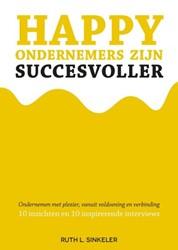 Happy ondernemers zijn succesvoller -Ondernemen met plezier, vanuit voldoening en verbinding Sinkeler, Ruth L.