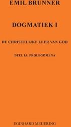 Emil Brunner -Dogmatiek 1 De christelijke le er van God Meijering, Eginhard