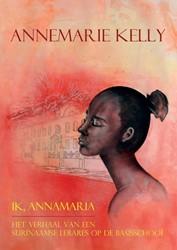 Ik, Annamaria -Het verhaal van een Surinaamse lerares op de basisschool Kelly, Annemarie