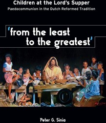 From the least to the greatest -children at the Lord's Su Paedocommunion in the Dutch R Sinia, Peter