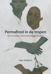 Permafrost in de tropen -Een verzwegen Indische familie geschiedenis Deibert, Han