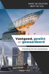 Vastgoed, gewikt en gewaardeerd -Inleiding tot de taxatieleer Ceuster, Marc De