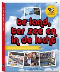 Te land, ter zee en in de lucht -40 jaar tv historie Graaf, Evert de