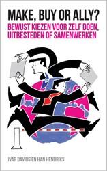 Make, buy or ally? -bewust kiezen voor zelf doen, uitbesteden of samenwerken Davids, Ivar