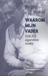 Waarom mijn vader 258.175 sigaretten roo -Biografie van Alfons Hunfeld, een vergeten geschiedenis Hunfeld, Margriet