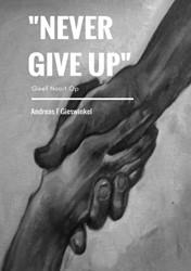 """""""Never Give Up"""" -Geef Nooit Op Gieswinkel, Andreas F"""