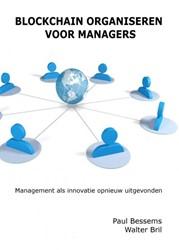 Blockchain Organiseren voor Managers -Management als innovatie opnie uw uitgevonden Bessems, Paul